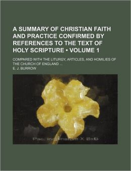 A Summary of Christian Faith and Practice Confirmed by References to the Text of Holy Scripture (Volume 1); Compared with the Liturgy, Articles, and