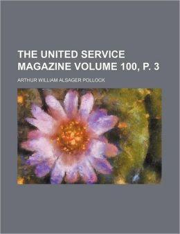 The United Service Magazine Volume 100, P. 3