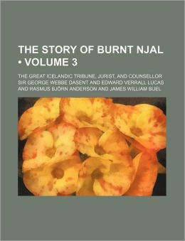 The Story of Burnt Njal (Volume 3); The Great Icelandic Tribune, Jurist, and Counsellor