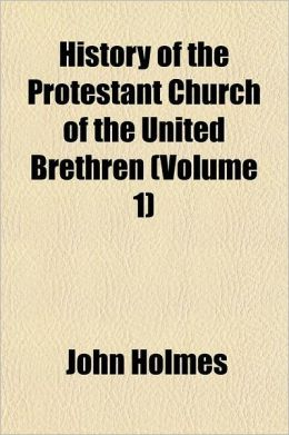 History of the Protestant Church of the United Brethren Volume 1