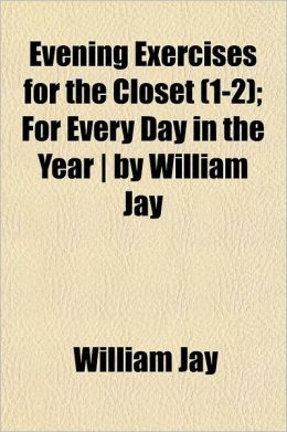 Evening Exercises for the Closet Volume 1-2; For Every Day in the Year - By William Jay