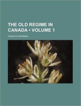The Old Regime in Canada (Volume 1)