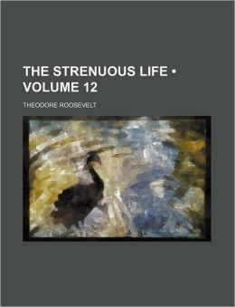 The Strenuous Life (Volume 12)