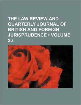 The Law Review And Quarterly Journal Of British And Foreign Jurisprudence (Volume 20)