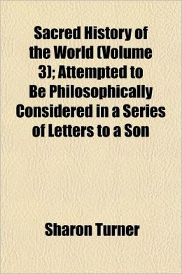 The Sacred History of the World Volume 3; Attempted to Be Philosophically Considered, in a Series of Letters to a Son