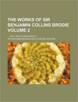 The Works of Sir Benjamin Collins Brodie Volume 2; With an Autobiography