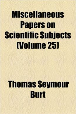 Miscellaneous Papers on Scientific Subjects (Volume 25)