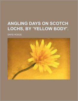 Angling Days on Scotch Lochs, by 'Yellow Body'.