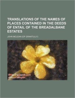 Translations of the Names of Places Contained in the Deeds of Entail of the Breadalbane Estates