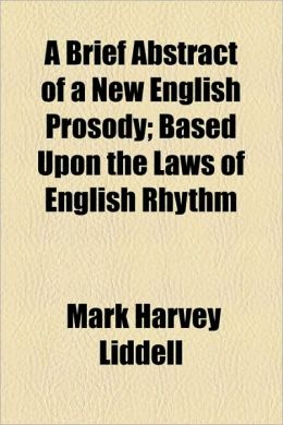 A Brief Abstract of a New English Prosody; Based Upon the Laws of English Rhythm