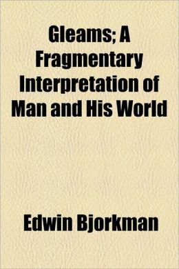 Gleams; A Fragmentary Interpretation of Man and His World