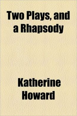 Two Plays, and a Rhapsody