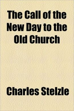 The Call of the New Day to the Old Church