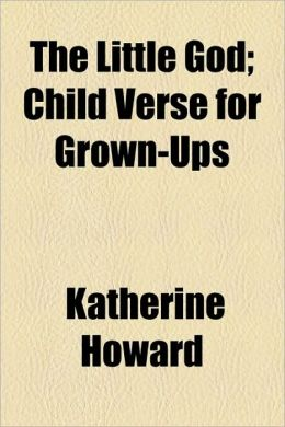 The Little God; Child Verse for Grown-Ups