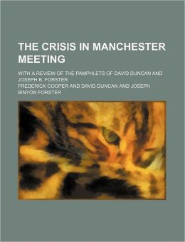 The Crisis in Manchester Meeting; With a Review of the Pamphlets of David Duncan and Joseph B. Forster