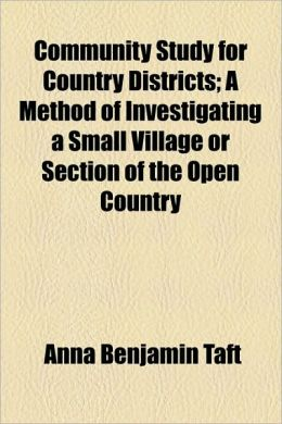 Community Study For Country Districts; A Method Of Investigating A Small Village Or Section Of The Open Country