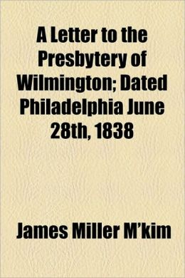 A Letter To The Presbytery Of Wilmington; Dated Philadelphia June 28th, 1838