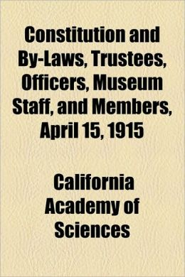 Constitution and By-Laws, Trustees, Officers, Museum Staff, and Members, April 15, 1915