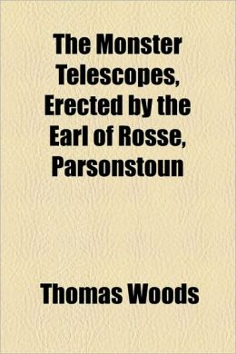 The Monster Telescopes, Erected by the Earl of Rosse, Parsonstoun