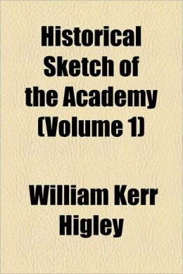 Historical Sketch of the Academy (Volume 1)