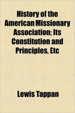 History of the American Missionary Association; Its Constitution and Principles, Etc