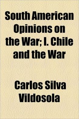 South American Opinions on the War; I. Chile and the War