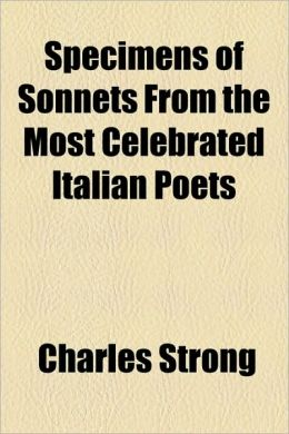 Specimens of Sonnets from the Most Celebrated Italian Poets