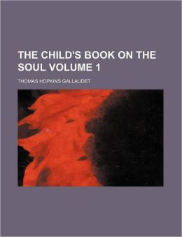 The Child's Book on the Soul Volume 1