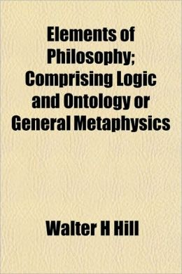 Elements of Philosophy; Comprising Logic and Ontology or General Metaphysics