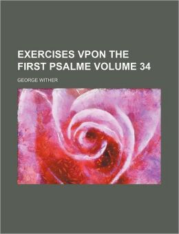 Exercises Vpon the First Psalme Volume 34