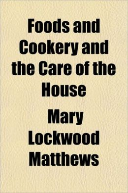 Foods and Cookery and the Care of the House