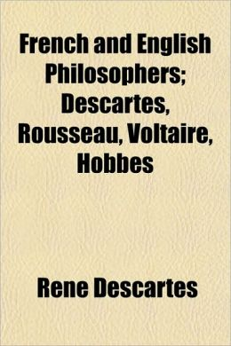French and English Philosophers; Descartes, Rousseau, Voltaire, Hobbes