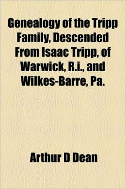 Genealogy Of The Tripp Family, Descended From Isaac Tripp, Of Warwick, R.I., And Wilkes-Barre, Pa.