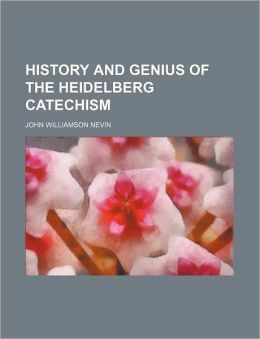 History and genius of the Heidelberg Catechism