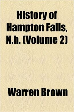 History Of Hampton Falls, N.H. (Volume 2)