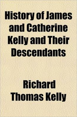 History of James and Catherine Kelly and Their Descendants
