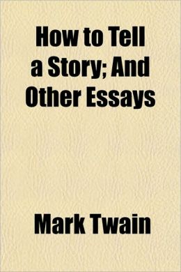 How to Tell a Story; And Other Essays