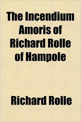 The Incendium Amoris of Richard Rolle of Hampole