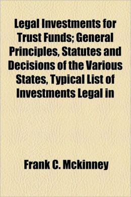 Legal Investments For Trust Funds; General Principles, Statutes And Decisions Of The Various States, Typical List Of Investments Legal In