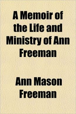 A Memoir of the Life and Ministry of Ann Freeman