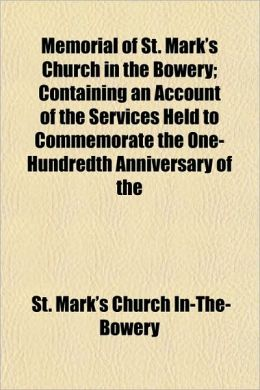 Memorial of St. Mark's Church in the Bowery; Containing an Account of the Services Held to Commemorate the One-Hundredth Anniversary of the