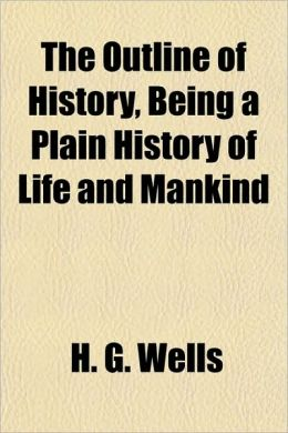 The Outline of History, Being a Plain History of Life and Mankind
