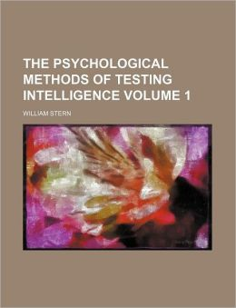 The Psychological Methods of Testing Intelligence Volume 1