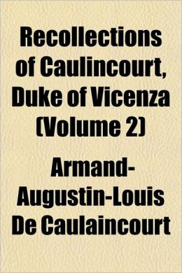 Recollections of Caulincourt, Duke of Vicenza (Volume 2)