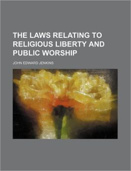 The Laws Relating to Religious Liberty and Public Worship