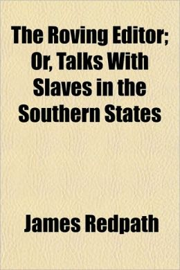The Roving Editor; Or, Talks with Slaves in the Southern States