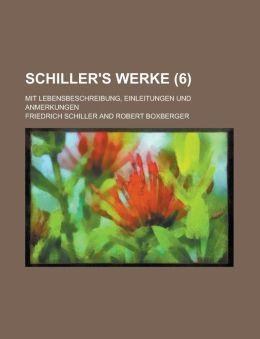 Schiller's Werke; Mit Lebensbeschreibung, Einleitungen Und Anmerkungen (6)