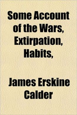 Some Account of the Wars, Extirpation, Habits,