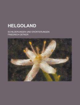 Helgoland; Schilderungen Und Erorterungen