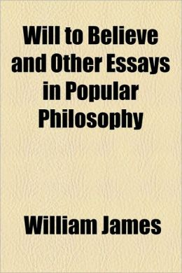 Will to Believe and Other Essays in Popular Philosophy